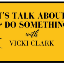 Let's Talk About It & Do Something with Vicki Clark